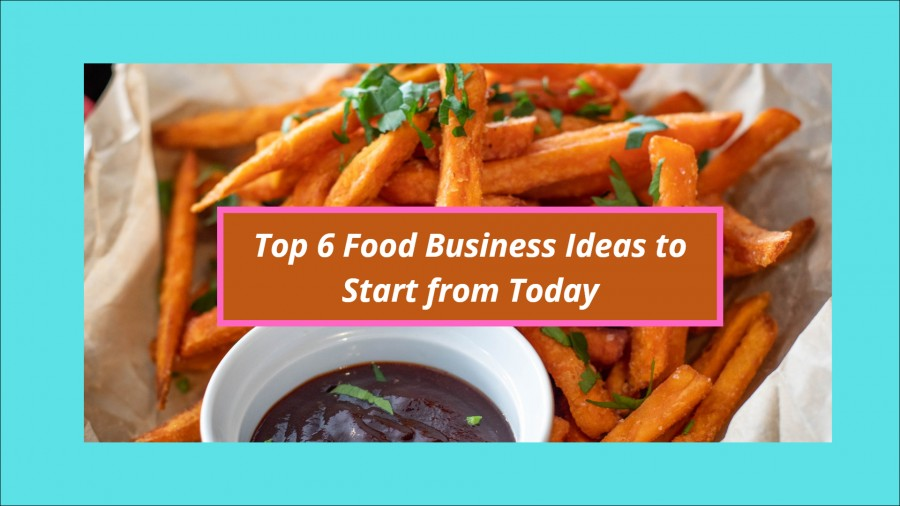 Top 6 Food Business Ideas - Low Cost and Highly Profitable