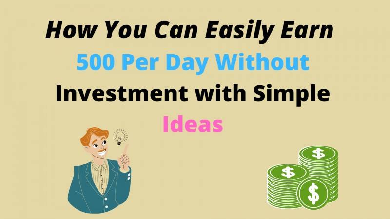 Earn 500 Per Day Without Investment