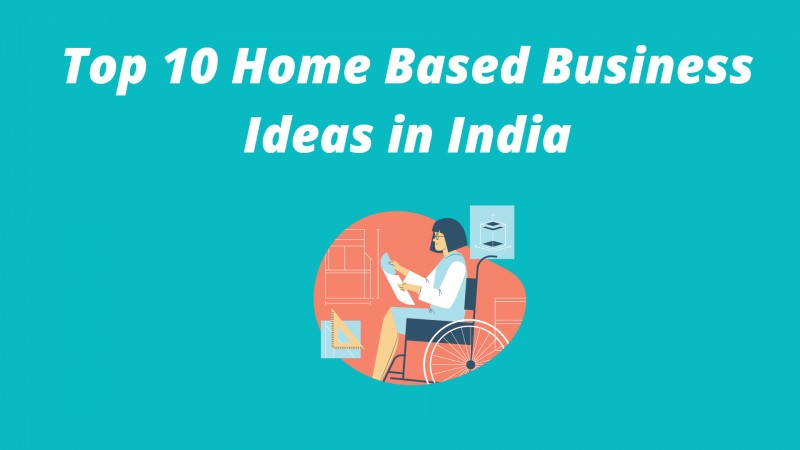 Top 10 Trending Home Based Business Ideas in India