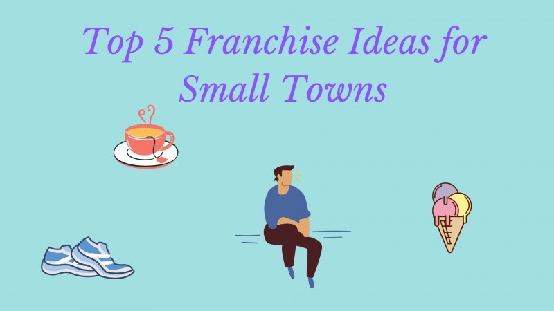 Best 5 Franchise Ideas for Small Towns