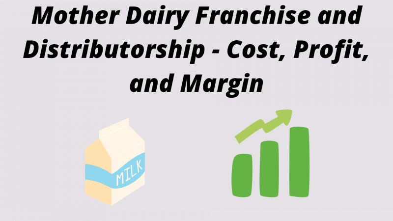Mother Dairy Franchise and Distributorship - Cost, Profit, and Margin