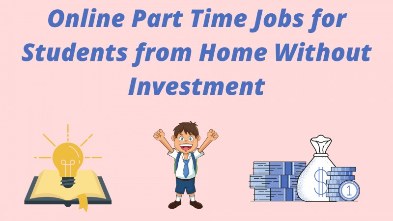 Online part time jobs for students from home without investment