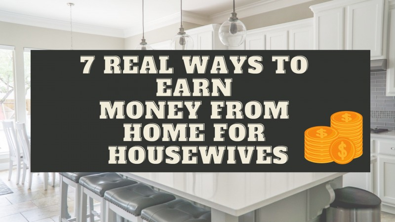 7 Real Ways to Earn Money From Home for Housewives