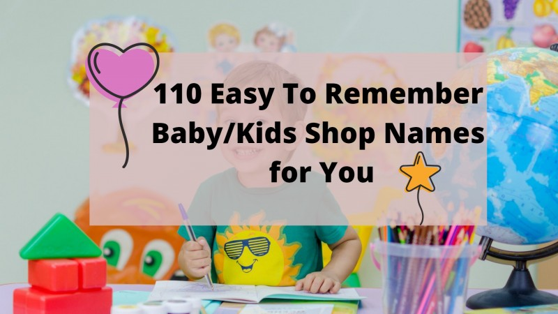 110 Easy To Remember Baby/Kids Shop Names for You