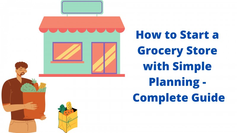 How to Start a Grocery Store with Simple Planning - Complete Guide
