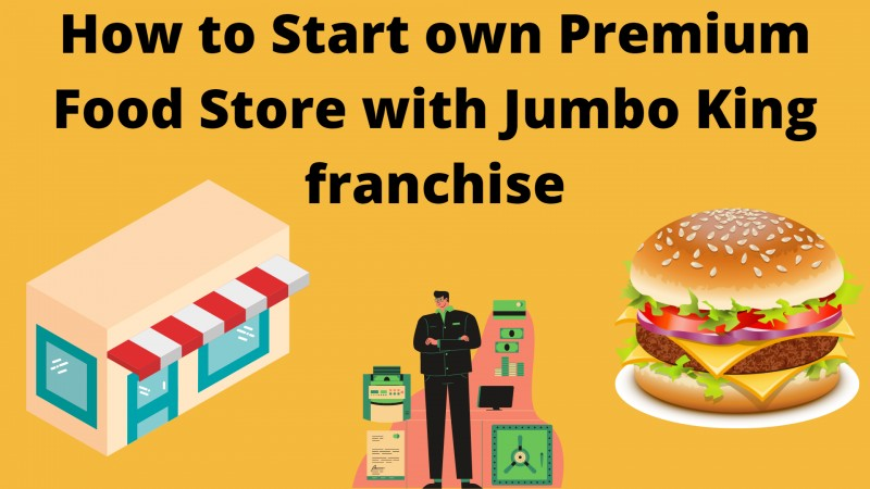 How to Start own Premium Food Store with Jumbo King franchise