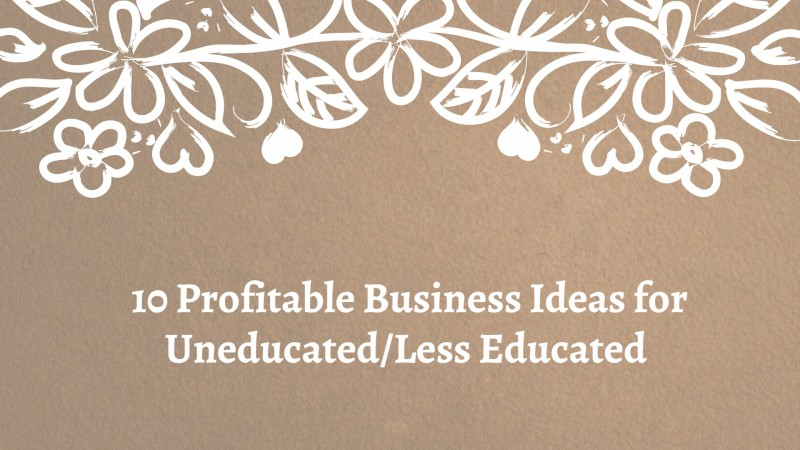 business ideas for uneducated