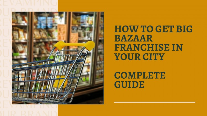 How to get Big Bazaar Franchise in Your City - Complete Guide