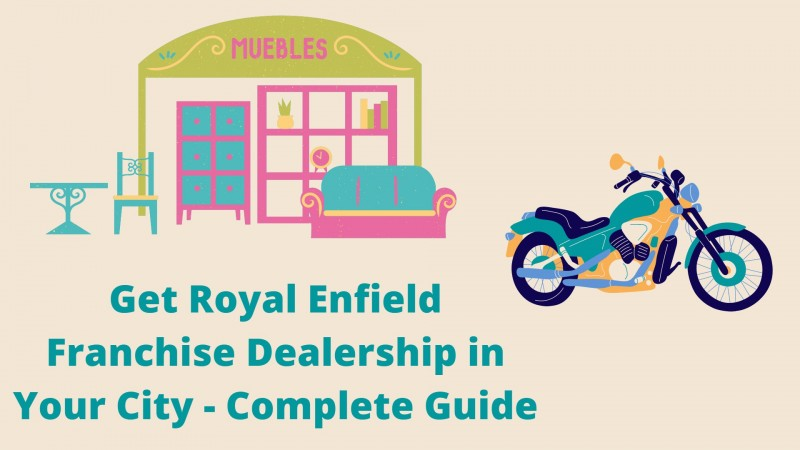 Get Royal Enfield Franchise Dealership in Your City - Complete Guide