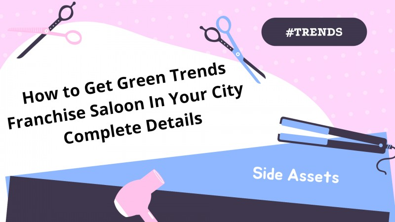 How to Get Green Trends Franchise Saloon In Your City - Complete Details
