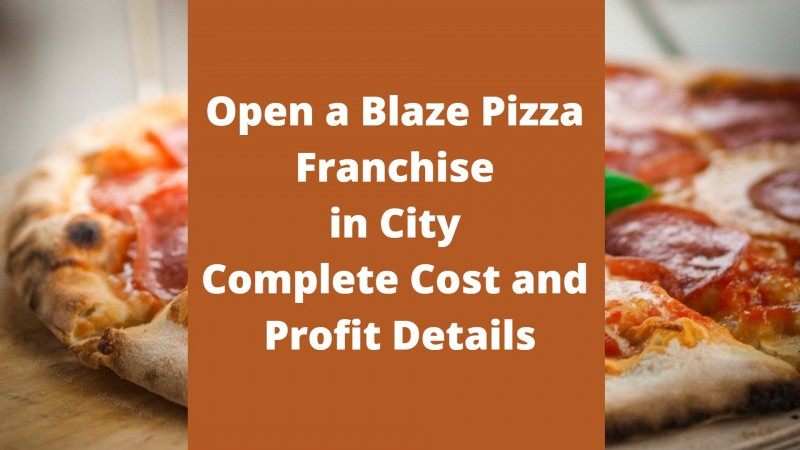 Open a Blaze Pizza Franchise in City - Complete Cost and Profit Details