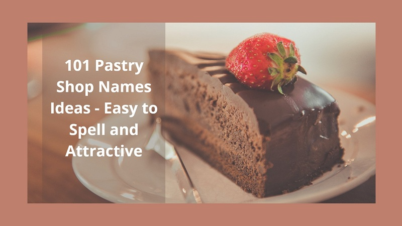 101 Pastry Shop Names Ideas - Easy to Spell and Attractive