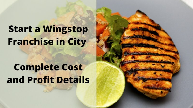 Start a Wingstop Franchise in City - Complete Cost and Profit Details