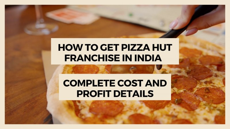 How to Get Pizza Hut Franchise in India - Complete Cost and Profit Info