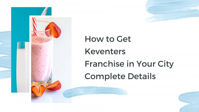 How to Get Keventers Franchise in Your City - Complete Details